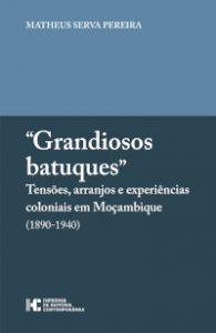"""Capa do livro """"""""Grandiosos batuques"""": Tensões, arranjos, experiências coloniais em Moçambique (1890-1940)"""", de Matheus Serva Pereira"""